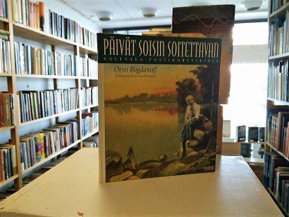 Orvo Bogdanoff, Eeva-Liisa Kinnunen (toim.) -Päivät soisin soitettavan - Kalevala postikorttikirja