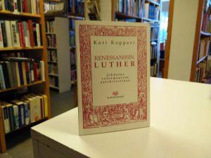 Renessanssin Luther - Johdatus reformaation aatehistoriaan (Kari Kopperi)