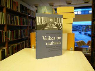 Vaikea tie rauhaan - Suomi Saksan, Ruotsin ja Neuvostoliiton puristuksessa kesällä 1944