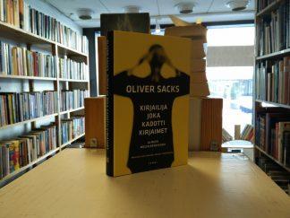 Oliver Sacks - Kirjailija joka kadotti kirjaimet - Ja muita mielen arvoituksia