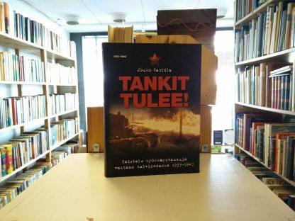 Jouko Vahtola- Tankit tulee! Taistelu hyökkäysvaunuja vastaan talvisodassa 1939-1940