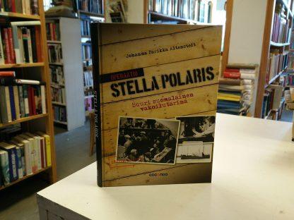 Operaatio Stella Polaris - Suuri suomalainen vakoilutarina (Johanna Parikka Altenstedt)