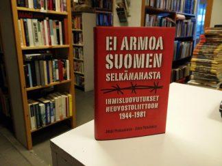 Ei armoa suomen selkänahasta - Ihmisluovutukset neuvostoliittoon 1944-1981 (Jussi Pekkarinen, Juha Pohjonen)