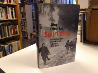 Suuri palo - Liittoutuneiden pommitukset Saksassa 1940-1945(Jörg Friedrich)