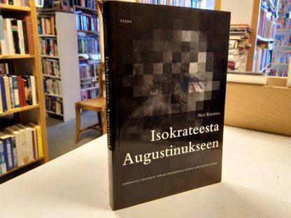 Isokrateesta Augustinukseen - Johdatus antiikin omaelämäkerralliseen kirjallisuuteen (Päivi Kosonen)
