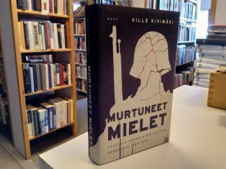 Murtuneet mielet - Taistelu suomalaissotilaiden hermoista 1939-1945 (Ville Kivimäki)