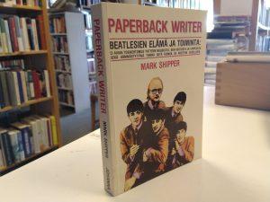Paperback writer - Beatlesien elämä ja toiminta (Mark Shipper)