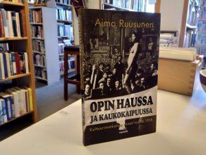 Opin haussa ja kaukokaipuussa - Kulttuurimatkailua ennen vuotta 1918 (Aimo Ruusunen)