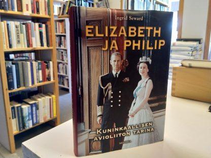 Elizabeth ja Philip - Kuninkaallisen avioliiton tarina (Ingrid Seward)