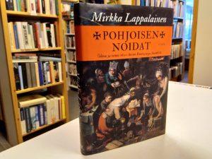 Pohjoisen noidat - Oikeus ja totuus 1600-luvun Ruotsissa ja Suomessa (Mirkka Lappalainen)