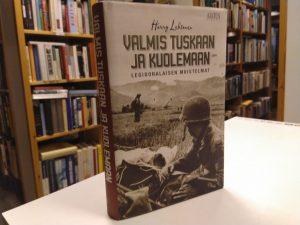 Valmis tuskaan ja kuolemaan, legioonalaisen muistelmat (Harry Lehtonen)