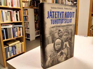 Jätetyt kodit, tuhotut sillat - Lapin sodan monta historiaa