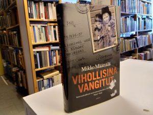 Vihollisina vangitut - Internointileirit neuvostosuhteiden välikappaleina 1944-1947 (Mikko Määttälä)