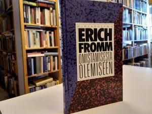 Omistamisesta olemiseen - Itsetiedostuksen teitä ja harhapolkuja (Erich Fromm)